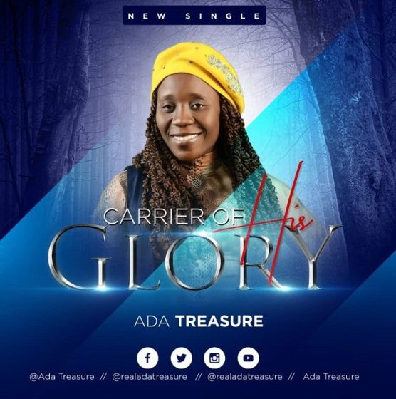 [Music + Lyrics] Carrier Of His Glory – Ada Treasure
