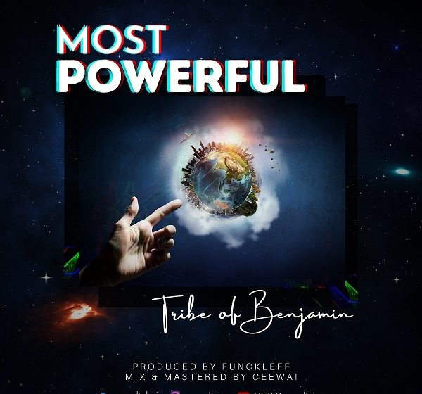 [Music]: Most Powerful – Tribe Of Benjamin