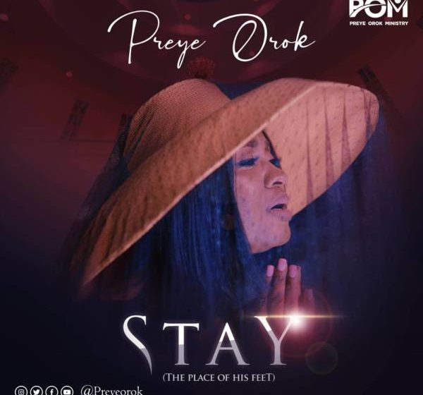 [Music]: Stay (The Place of His Feet) – Preye Orok