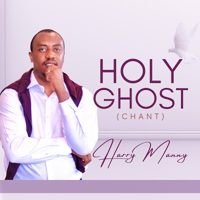 [Music + Video]: Holy Ghost (Chant) – Harry Manny