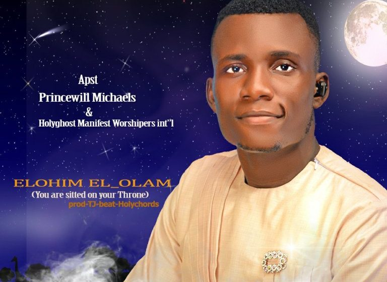 Music: Apst Princewill Michaels Elohim_el-Olam (You Are Sitted On Your Throne)