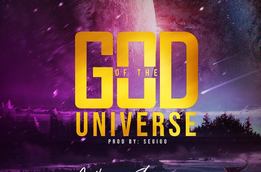 (Music + Video) GOD OF THE UNIVERSE – Anthonia E. Zion